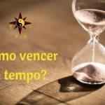 Como vencer o Tempo?