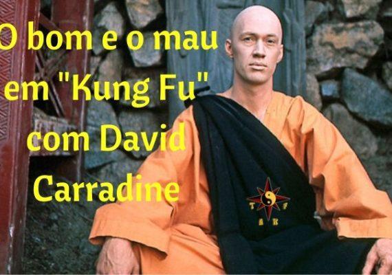"""O bom e o mau em """"Kung Fu"""" com David Carradine"""
